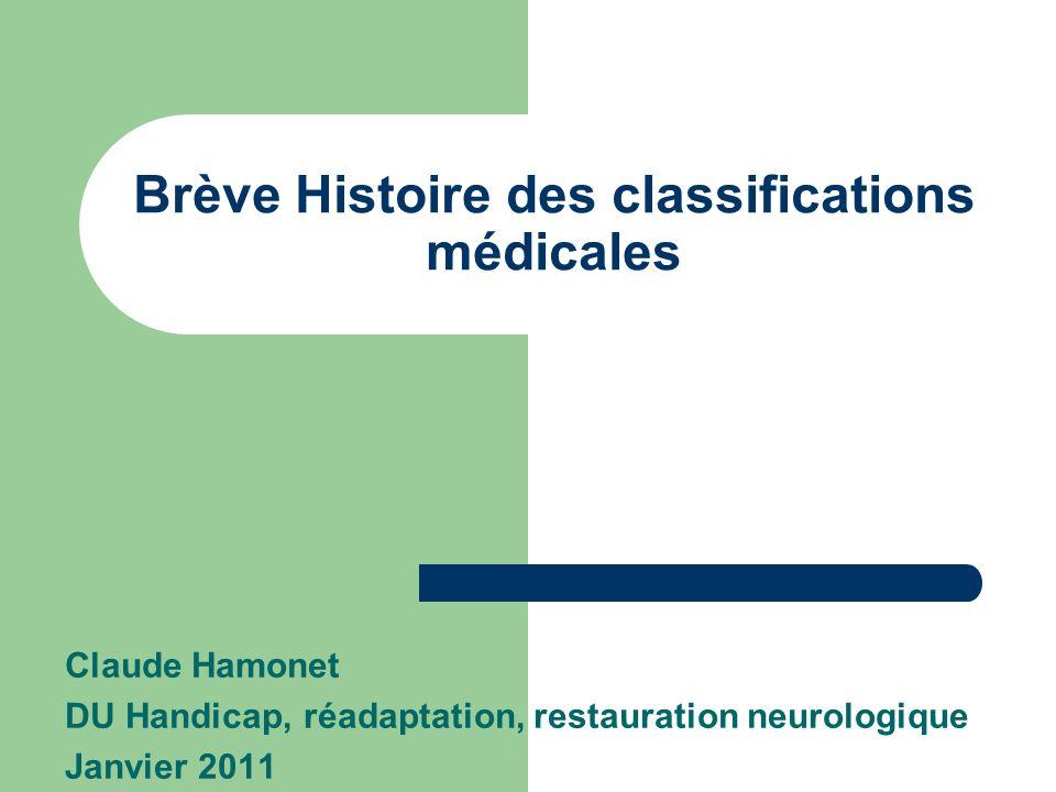 Brève Histoire des classifications médicales Claude Hamonet DU Handicap, réadaptation, restauration neurologique Janvier 2011