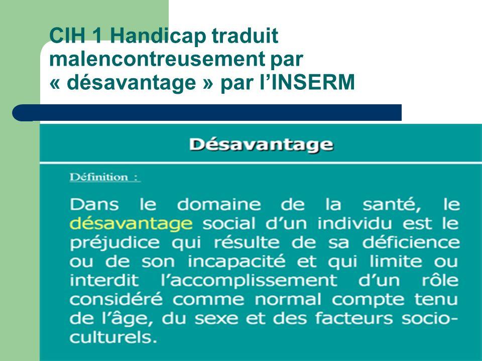 CIH 1 Handicap traduit malencontreusement par « désavantage » par lINSERM
