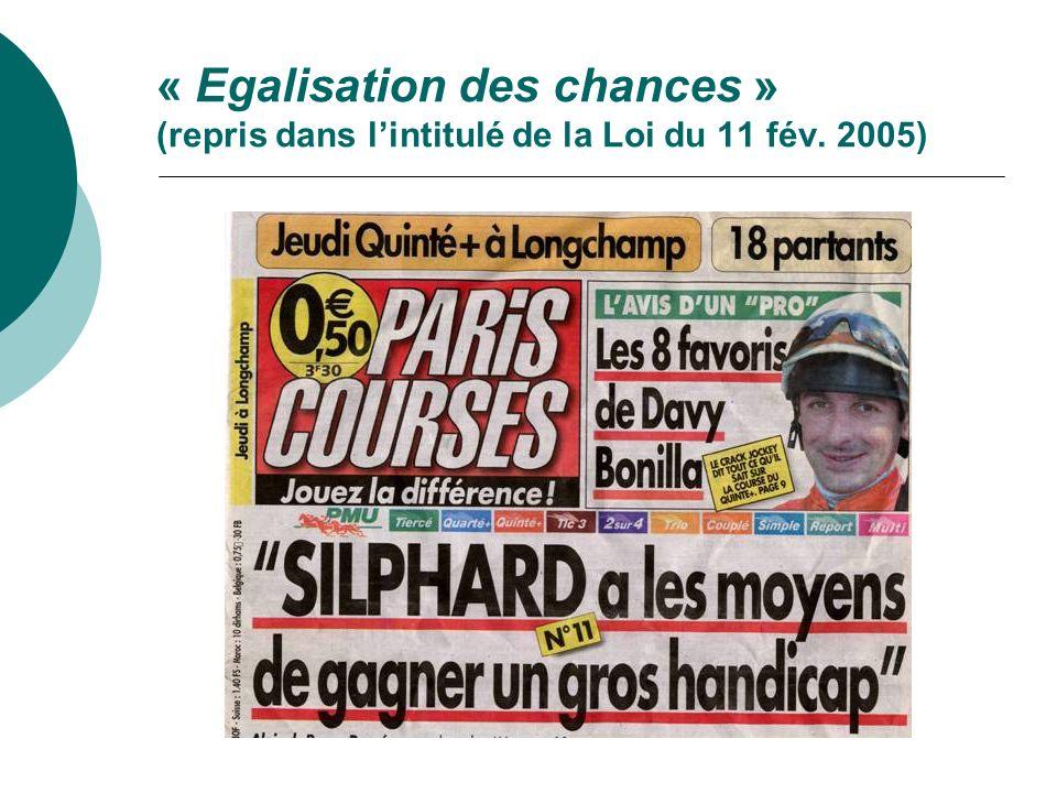 « Egalisation des chances » (repris dans lintitulé de la Loi du 11 fév. 2005)