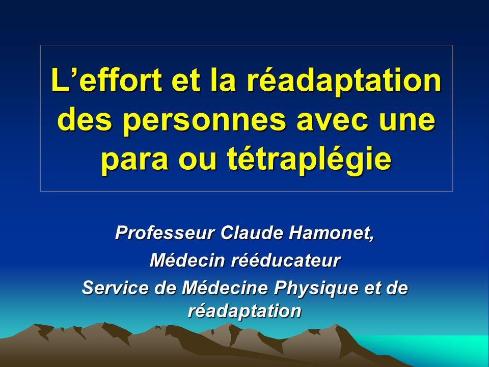 Leffort et la réadaptation des personnes avec une para ou tétraplégie Professeur Claude Hamonet, Médecin rééducateur Service de Médecine Physique et de réadaptation