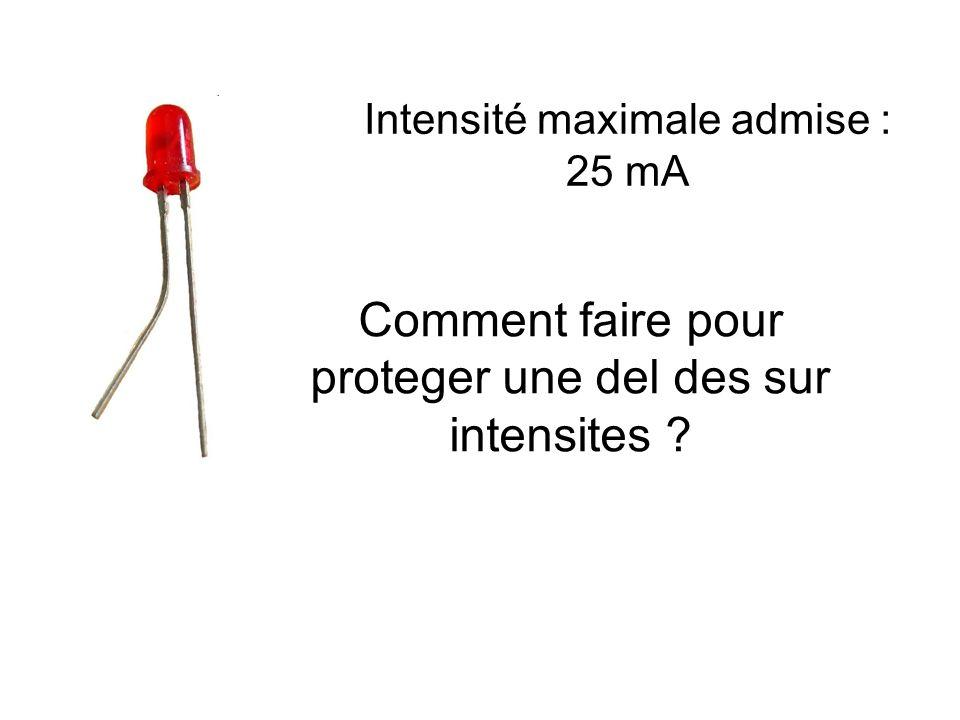 Intensité maximale admise : 25 mA Comment faire pour proteger une del des sur intensites ?