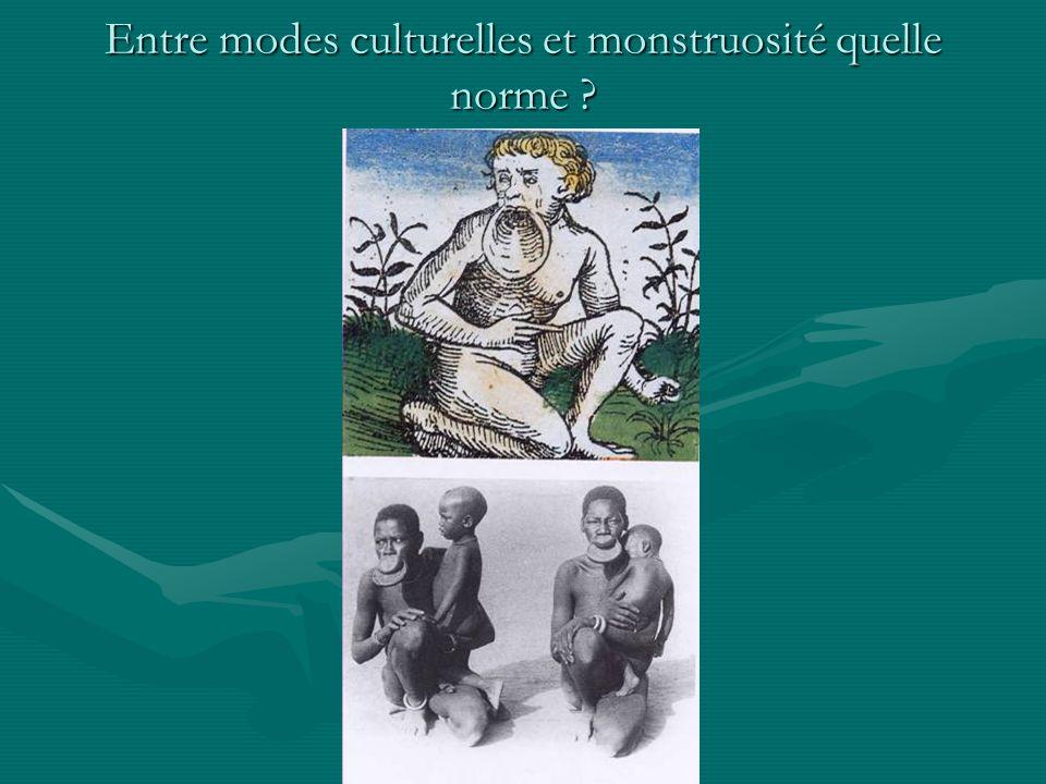 Entre modes culturelles et monstruosité quelle norme