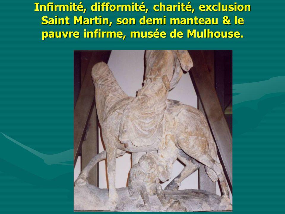Infirmité, difformité, charité, exclusion Saint Martin, son demi manteau & le pauvre infirme, musée de Mulhouse.