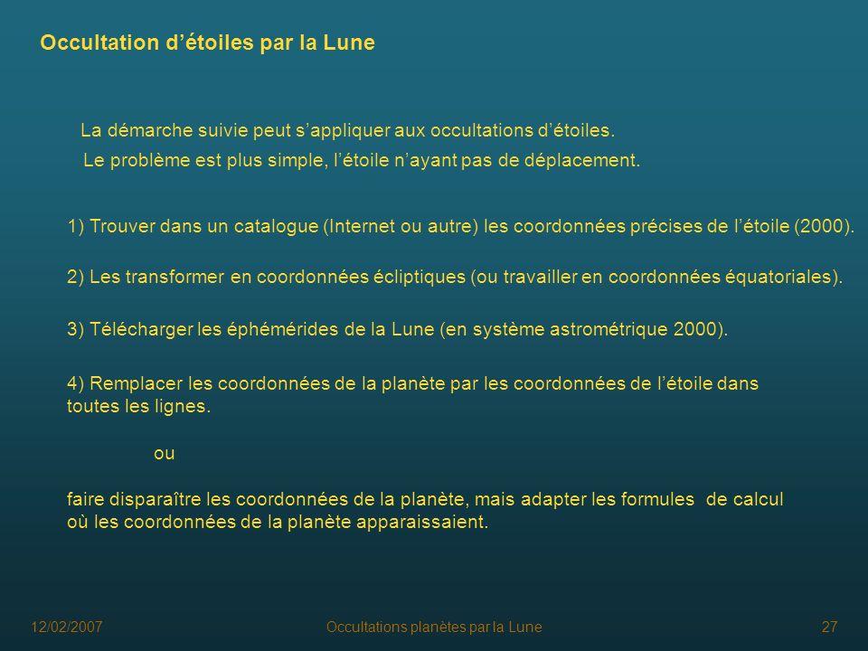 12/02/2007Occultations planètes par la Lune27 Occultation détoiles par la Lune La démarche suivie peut sappliquer aux occultations détoiles. Le problè