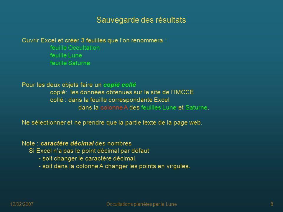 12/02/2007Occultations planètes par la Lune8 Sauvegarde des résultats Note : caractère décimal des nombres Si Excel na pas le point décimal par défaut