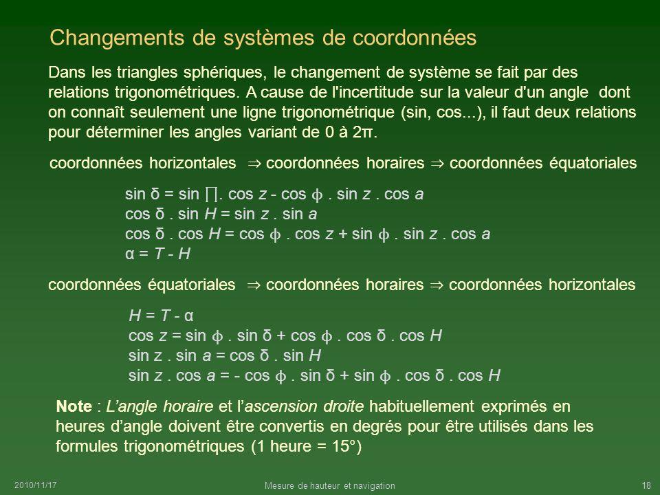 2010/11/17 Mesure de hauteur et navigation18 Changements de systèmes de coordonnées coordonnées horizontales coordonnées horaires coordonnées équatori