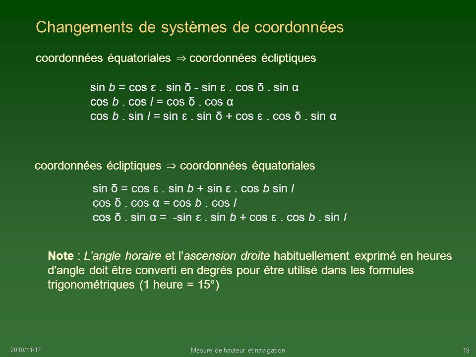 2010/11/17 Mesure de hauteur et navigation19 Changements de systèmes de coordonnées coordonnées équatoriales coordonnées écliptiques sin b = cos ε. si