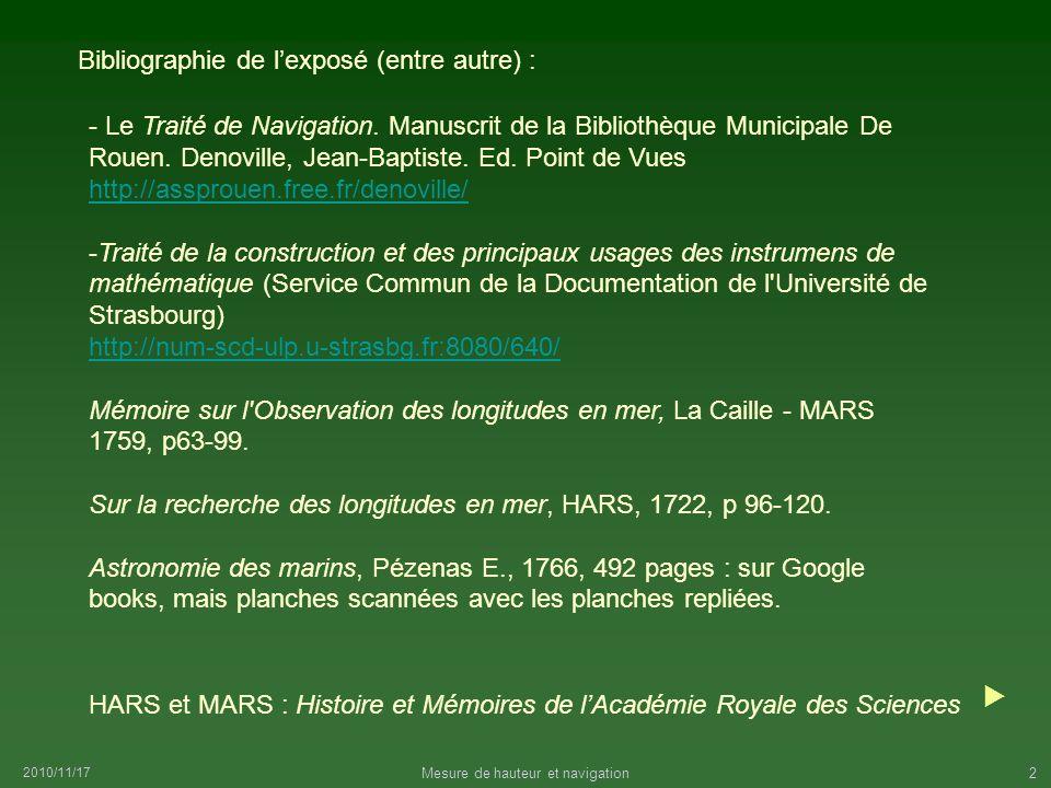 2010/11/17 Mesure de hauteur et navigation2 Bibliographie de lexposé (entre autre) : - Le Traité de Navigation. Manuscrit de la Bibliothèque Municipal