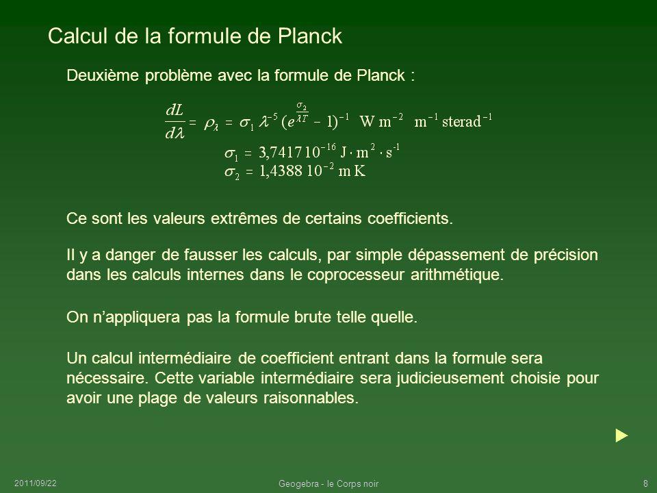 2011/09/22 Geogebra - le Corps noir9 Calcul de la formule de Planck Décomposition de la formule de Planck : Comme on entre les données en unités courantes : microns et °K, il faudra pour les bien ajuster les coefficients pour rester homogène.