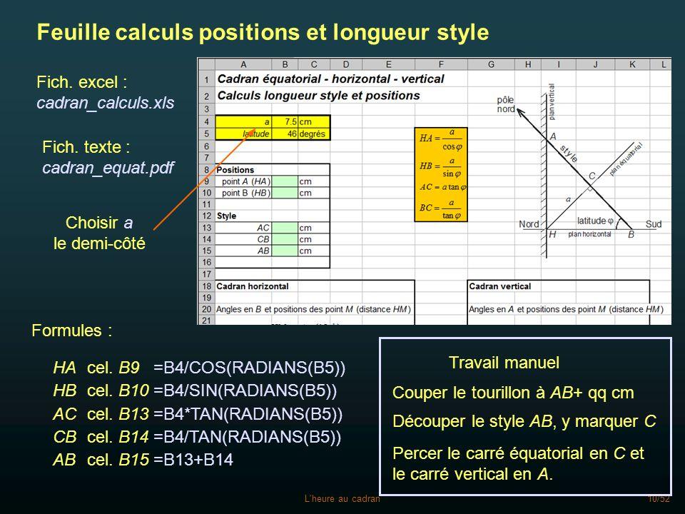 L'heure au cadran10/52 Feuille calculs positions et longueur style Formules : HAcel. B9=B4/COS(RADIANS(B5)) ABcel. B15=B13+B14 HBcel. B10=B4/SIN(RADIA