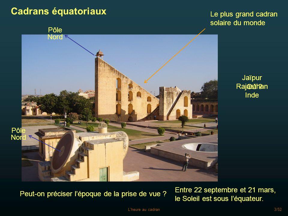 L heure au cadran4/52 Le cadran équatorial Constitué Dun cadran plan, parallèle à léquateur et gradué en heures dangle sur ses deux faces.