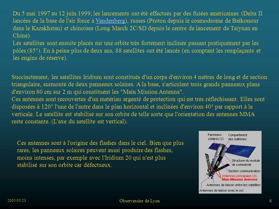 2005/05/23 Observatoire de Lyon6 Du 5 mai 1997 au 12 juin 1999, les lancements ont été effectués par des fusées américaines (Delta II lancées de la base de l air force à Vandenberg), russes (Proton depuis le cosmodrome de Baïkonour dans le Kazakhstan) et chinoises (Long March 2C/SD depuis le centre de lancement de Taiyuan en Chine).Vandenberg Les satellites sont ensuite placés sur une orbite très fortement inclinée passant pratiquement par les pôles (85°).