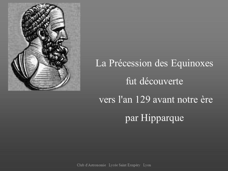 Club d'Astronomie Lycée Saint Exupéry Lyon La Précession des Equinoxes fut découverte vers l'an 129 avant notre ère par Hipparque