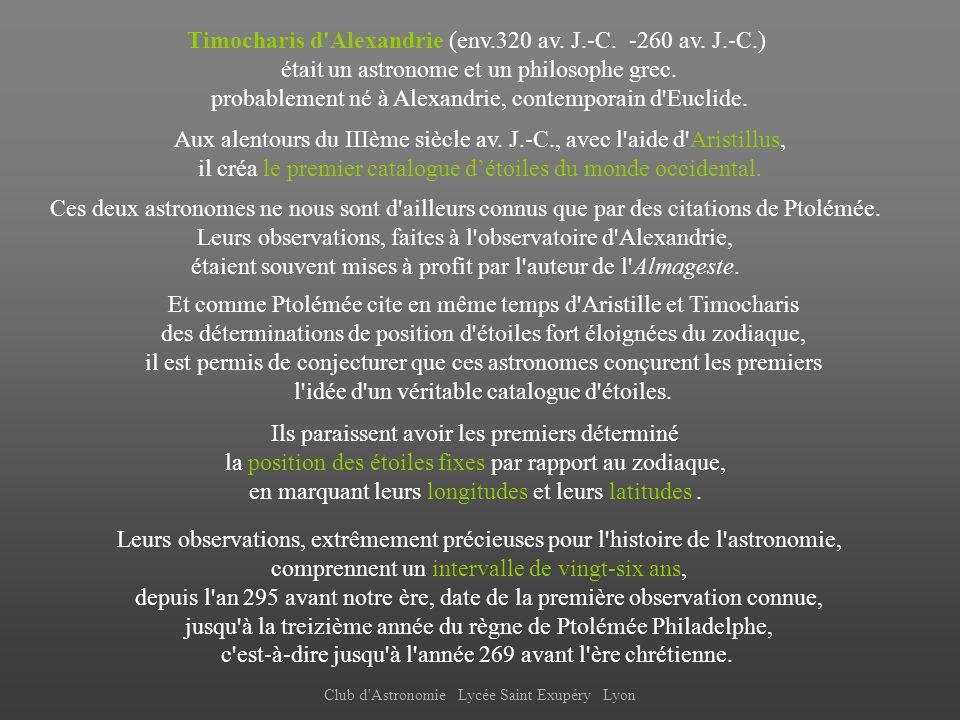 Club d'Astronomie Lycée Saint Exupéry Lyon Timocharis d'Alexandrie (env.320 av. J.-C. -260 av. J.-C.) était un astronome et un philosophe grec. probab