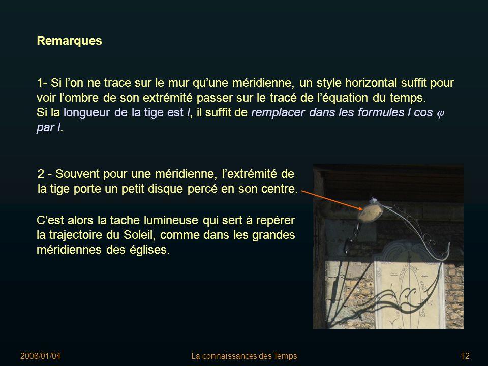2008/01/04La connaissances des Temps12 1- Si lon ne trace sur le mur quune méridienne, un style horizontal suffit pour voir lombre de son extrémité passer sur le tracé de léquation du temps.