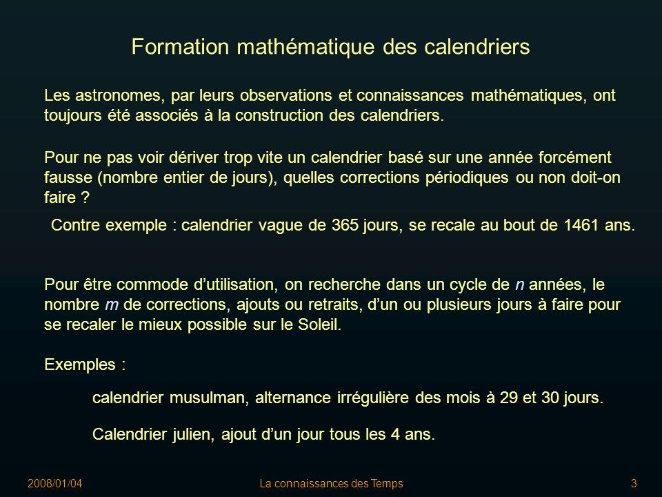 2008/01/04La connaissances des Temps3 Les astronomes, par leurs observations et connaissances mathématiques, ont toujours été associés à la construction des calendriers.