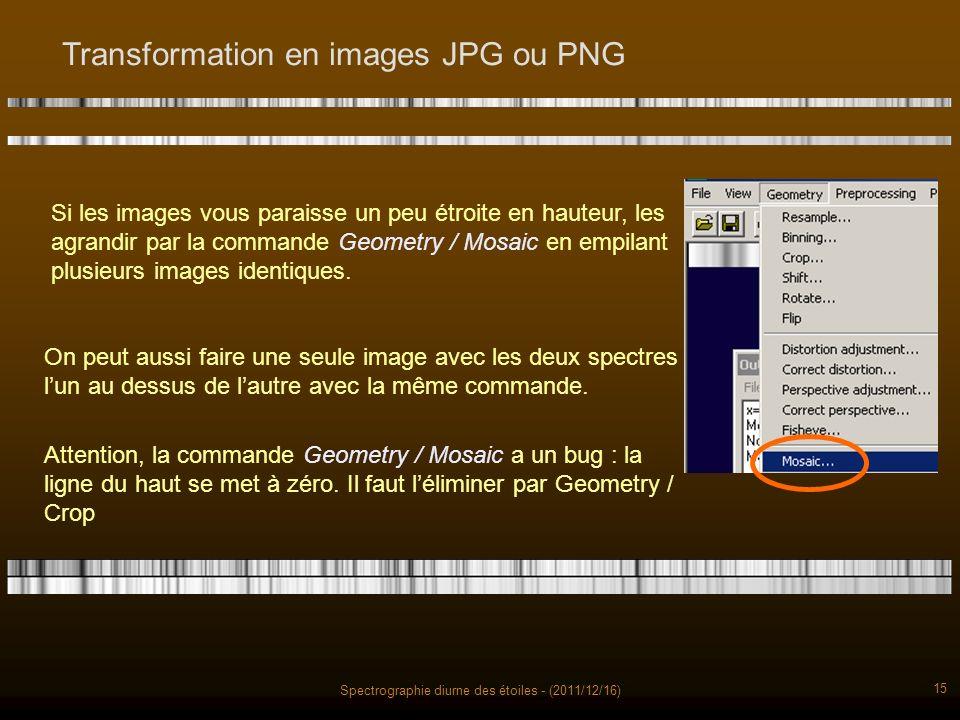 Spectrographie diurne des étoiles - (2011/12/16) 15 Transformation en images JPG ou PNG Si les images vous paraisse un peu étroite en hauteur, les agrandir par la commande Geometry / Mosaic en empilant plusieurs images identiques.