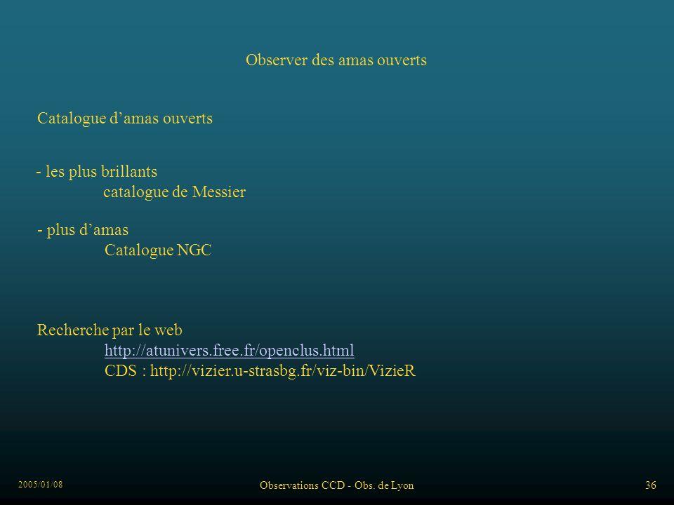 2005/01/08 Observations CCD - Obs. de Lyon36 Observer des amas ouverts Catalogue damas ouverts - les plus brillants catalogue de Messier - plus damas