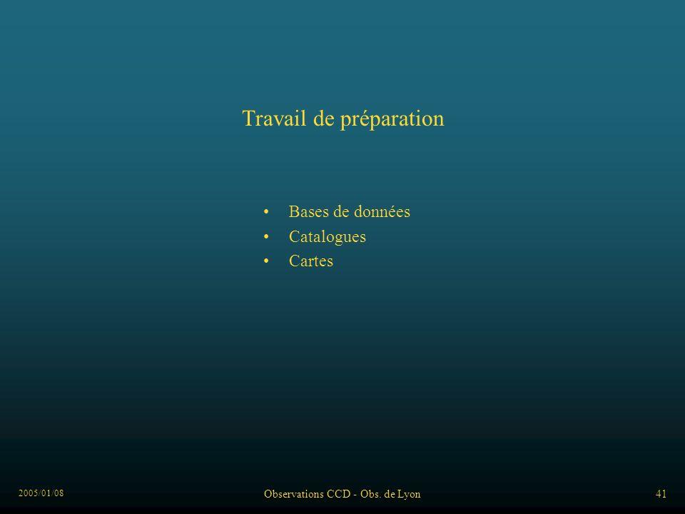 2005/01/08 Observations CCD - Obs. de Lyon41 Travail de préparation Bases de données Catalogues Cartes