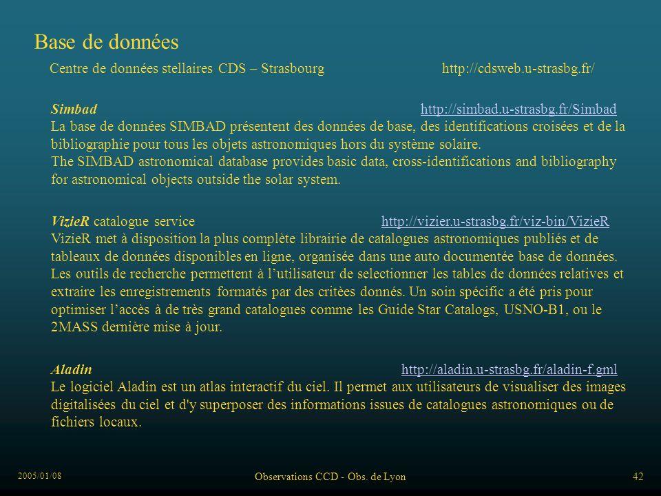 2005/01/08 Observations CCD - Obs. de Lyon42 Base de données Centre de données stellaires CDS – Strasbourg http://cdsweb.u-strasbg.fr/ Aladin http://a