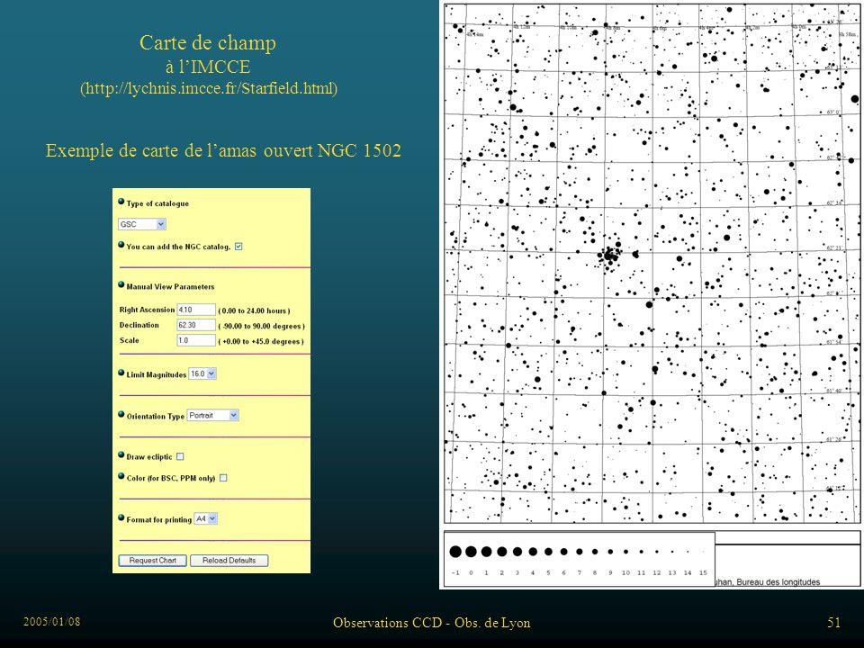 2005/01/08 Observations CCD - Obs. de Lyon51 Exemple de carte de lamas ouvert NGC 1502 Carte de champ à lIMCCE (http://lychnis.imcce.fr/Starfield.html