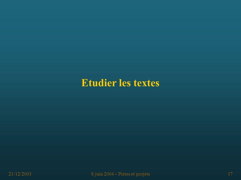 21/12/20038 juin 2004 - Pistes et projets17 Etudier les textes