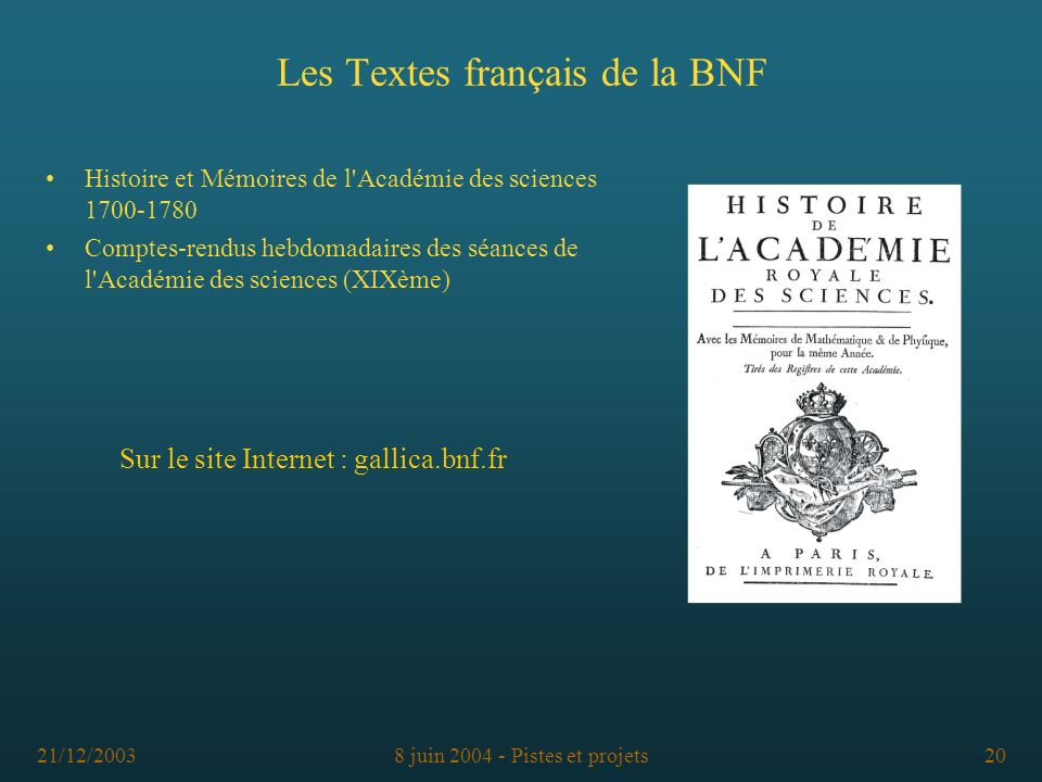 21/12/20038 juin 2004 - Pistes et projets20 Les Textes français de la BNF Comptes-rendus hebdomadaires des séances de l'Académie des sciences (XIXème)