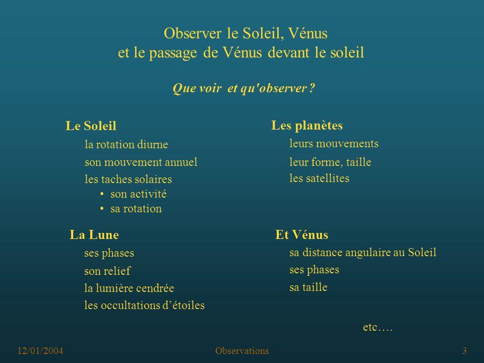 12/01/2004Observations3 Que voir et qu'observer ? Observer le Soleil, Vénus et le passage de Vénus devant le soleil Le Soleil la rotation diurne son m