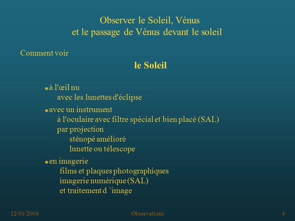 12/01/2004Observations4 Ž en imagerie films et plaques photographiques imagerie numérique (SAL) et traitement d image Observer le Soleil, Vénus et le
