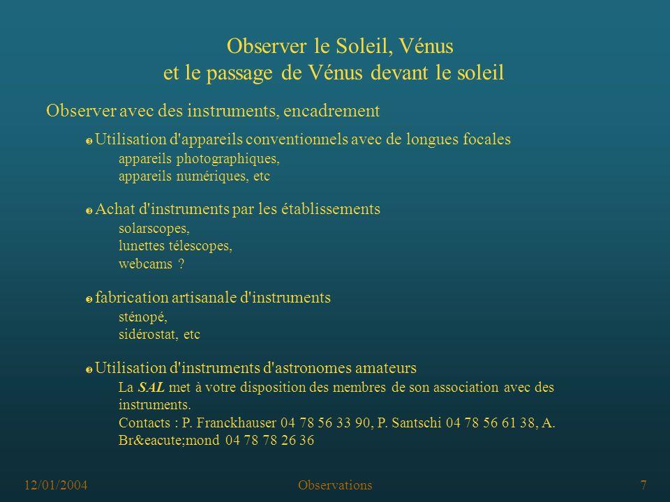 12/01/2004Observations7 Observer le Soleil, Vénus et le passage de Vénus devant le soleil Observer avec des instruments, encadrement Ž fabrication art