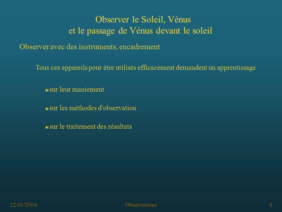 12/01/2004Observations8 Observer le Soleil, Vénus et le passage de Vénus devant le soleil Observer avec des instruments, encadrement Ž sur le traiteme