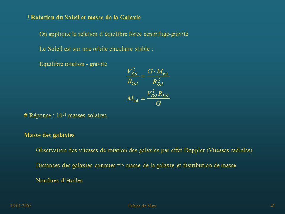 18/01/2005Orbite de Mars41 ! Rotation du Soleil et masse de la Galaxie On applique la relation déquilibre force centrifuge-gravité Le Soleil est sur u