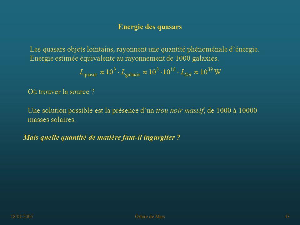 18/01/2005Orbite de Mars43 Energie des quasars Les quasars objets lointains, rayonnent une quantité phénoménale dénergie. Energie estimée équivalente
