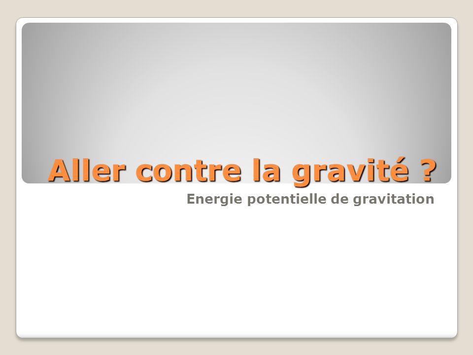 Aller contre la gravité ? Energie potentielle de gravitation