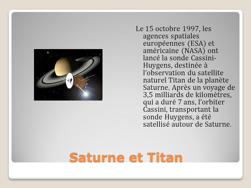 Le 15 octobre 1997, les agences spatiales européennes (ESA) et américaine (NASA) ont lancé la sonde Cassini- Huygens, destinée à lobservation du satel