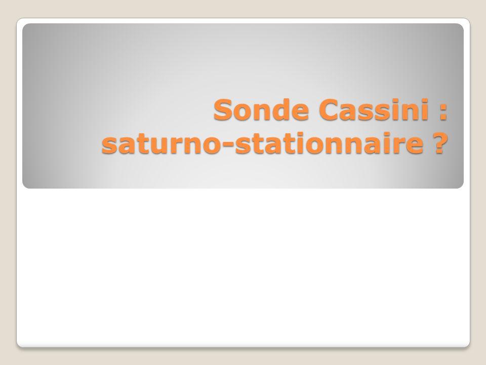 Sonde Cassini : saturno-stationnaire ?