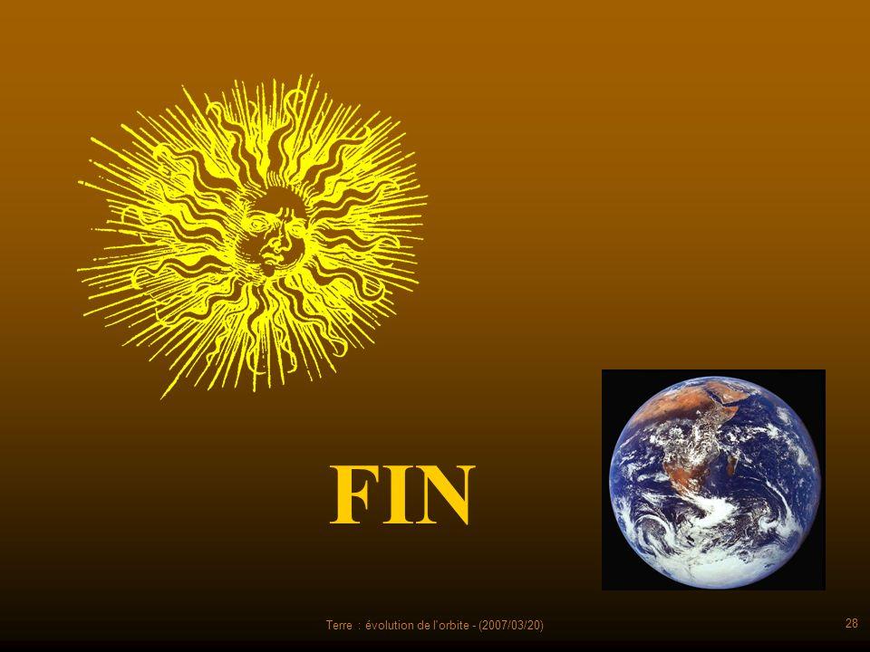 Terre : évolution de l'orbite - (2007/03/20) 28 FIN