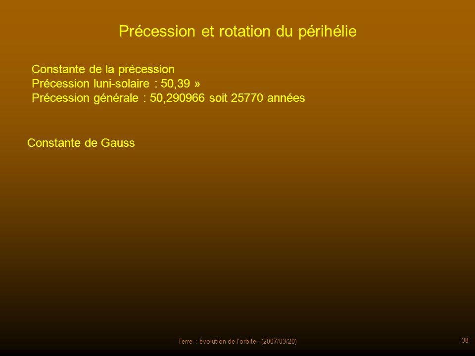 Terre : évolution de l'orbite - (2007/03/20) 38 Précession et rotation du périhélie Constante de la précession Précession luni-solaire : 50,39 » Préce