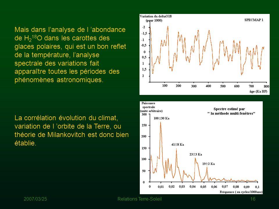 2007/03/25Relations Terre-Soleil16 Mais dans lanalyse de l abondance de H 2 18 O dans les carottes des glaces polaires, qui est un bon reflet de la te