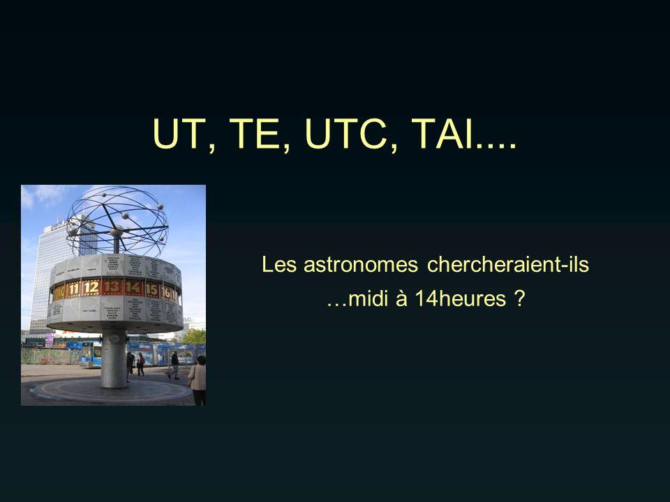 UT, TE, UTC, TAI.... Les astronomes chercheraient-ils …midi à 14heures ?