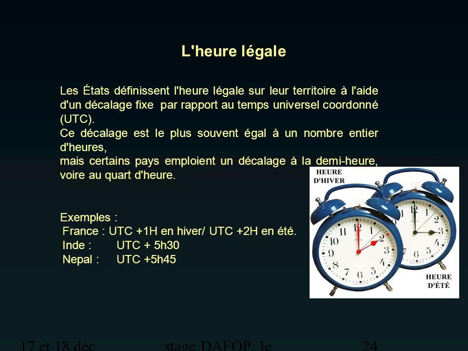 17 et 18 dec 2012 stage DAFOP: le temps 24 Les États définissent l'heure légale sur leur territoire à l'aide d'un décalage fixe par rapport au temps u