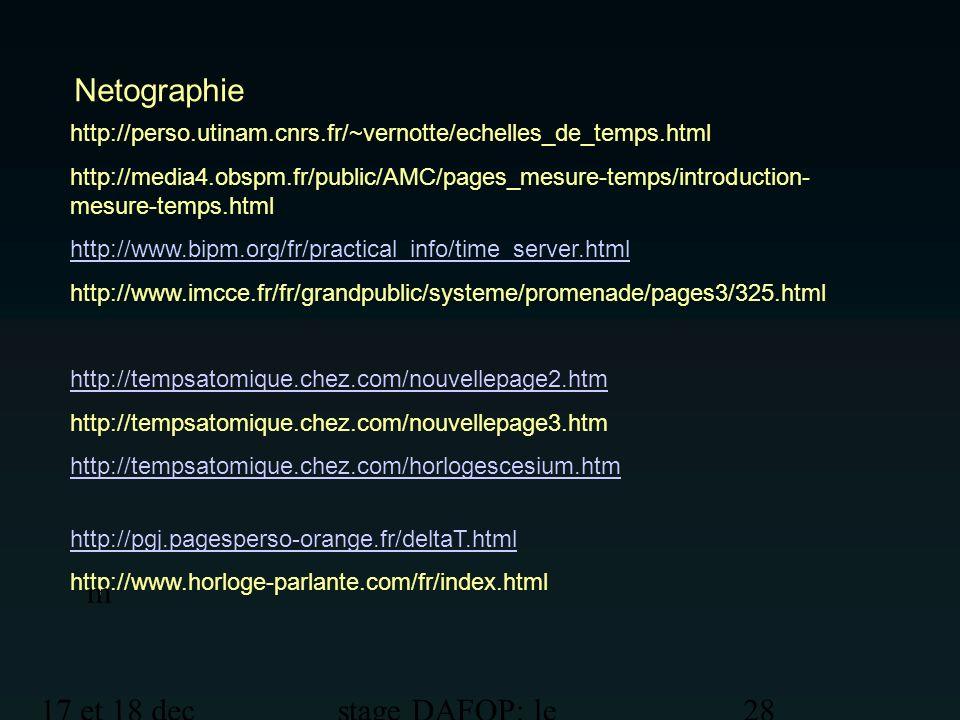 17 et 18 dec 2012 stage DAFOP: le temps 28 Netographie http://perso.utinam.cnrs.fr/~vernotte/echelles_de_temps.html http://media4.obspm.fr/public/AMC/