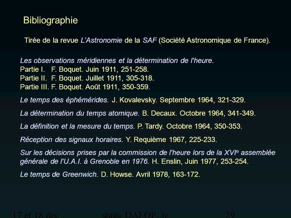 17 et 18 dec 2012 stage DAFOP: le temps 29 Bibliographie Les observations méridiennes et la détermination de l'heure. Partie I. F. Boquet. Juin 1911,