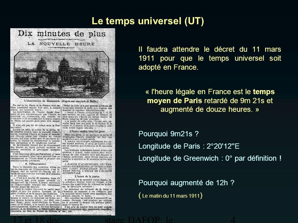 17 et 18 dec 2012 stage DAFOP: le temps 4 Le temps universel (UT) Il faudra attendre le décret du 11 mars 1911 pour que le temps universel soit adopté