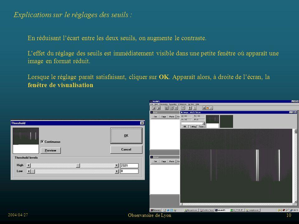 2004/04/27 Observatoire de Lyon10 En réduisant lécart entre les deux seuils, on augmente le contraste. Leffet du réglage des seuils est immédiatement