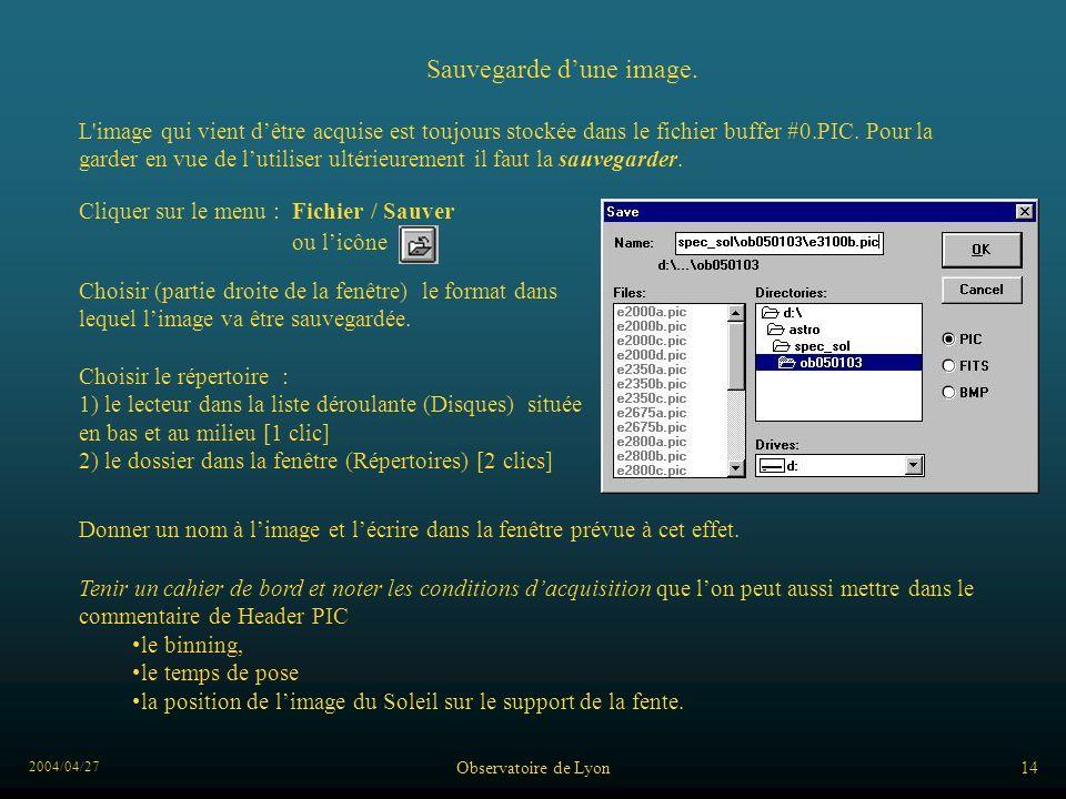 2004/04/27 Observatoire de Lyon14 L'image qui vient dêtre acquise est toujours stockée dans le fichier buffer #0.PIC. Pour la garder en vue de lutilis
