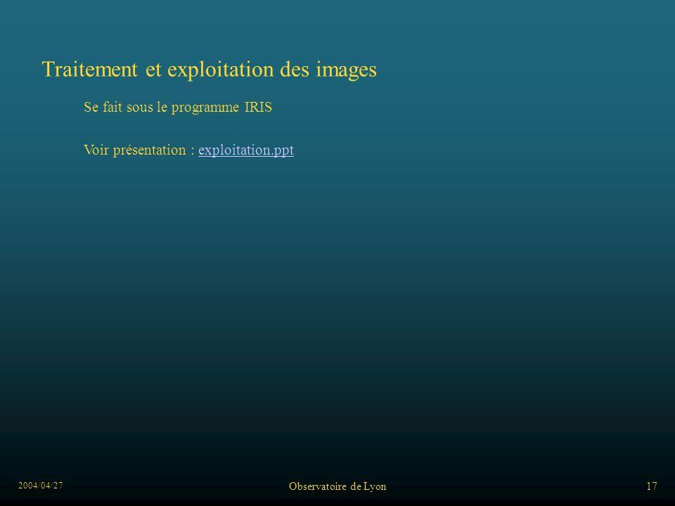 2004/04/27 Observatoire de Lyon17 Traitement et exploitation des images Se fait sous le programme IRIS Voir présentation : exploitation.pptexploitatio