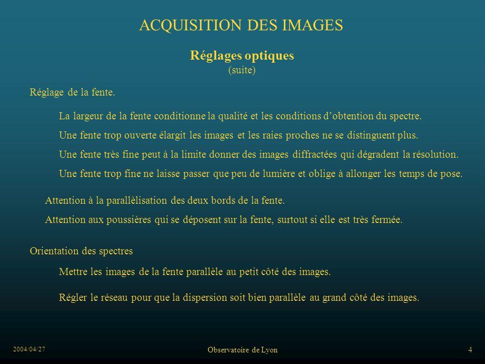 2004/04/27 Observatoire de Lyon4 ACQUISITION DES IMAGES Réglage de la fente. Une fente trop ouverte élargit les images et les raies proches ne se dist