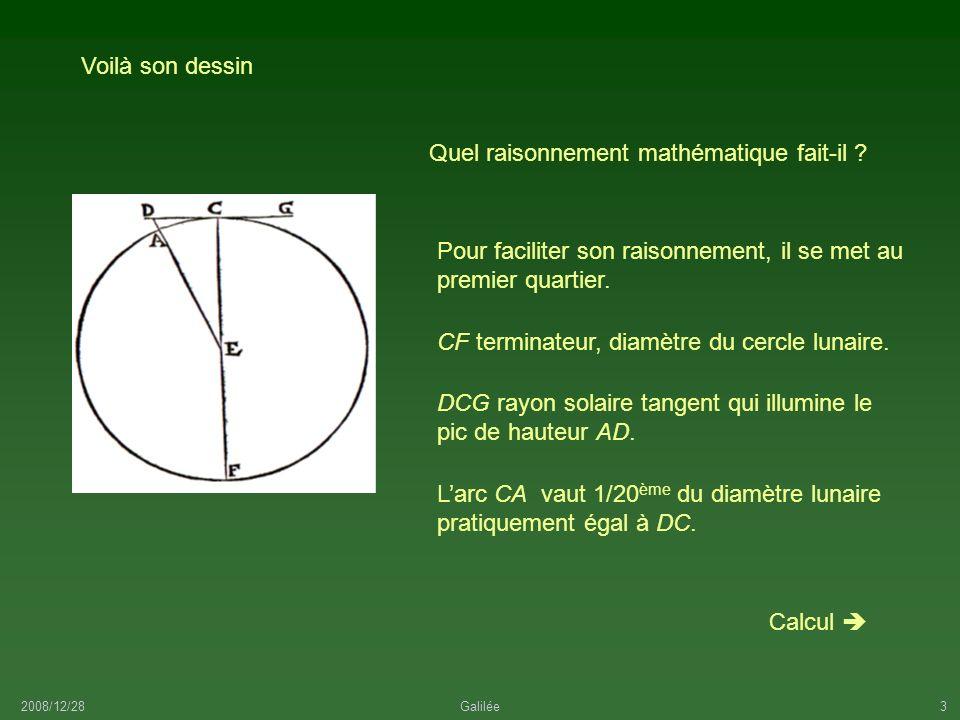 2008/12/28Galilée4 DA = DE – AE = 0,005 CE = 0,005 R Lune On raisonne en rayons lunaires R = CE = AE = 1000 Calcul Triangle rectangle DCE Angle DEC petit, on assimile arc et tangente arc AC = DC