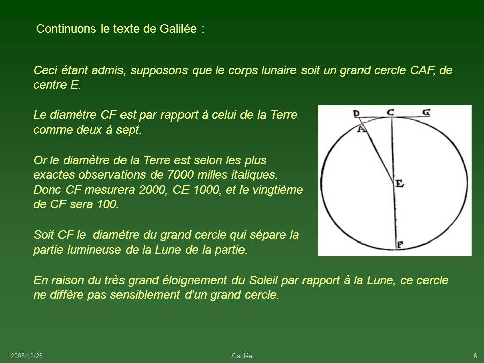 2008/12/28Galilée6 Le diamètre CF est par rapport à celui de la Terre comme deux à sept. Ceci étant admis, supposons que le corps lunaire soit un gran